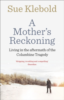 A Mother's Reckoning : Living in the Aftermath of the Columbine Tragedy, Paperback Book