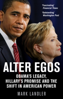 Alter Egos : Obama's Legacy, Hillary's Promise and the Struggle Over American Power, Paperback Book
