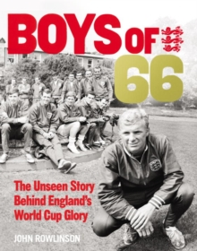 The Boys of '66  - The Unseen Story Behind England's World Cup Glory, Hardback Book