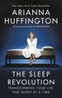The Sleep Revolution : Transforming Your Life, One Night at a Time, Paperback Book