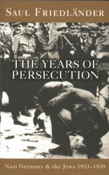 Nazi Germany and the Jews: The Years of Persecution : Nazi Germany And The Jews: The Years Of Persecution Years of Persecution 1933-1939 v. 1, Paperback Book
