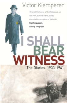 I Shall Bear Witness : The Diaries Of Victor Klemperer 1933-41, Paperback Book