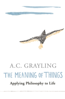 The Meaning of Things : Applying Philosophy to life, Paperback / softback Book