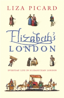 Elizabeth's London : Everyday Life in Elizabethan London, Paperback / softback Book