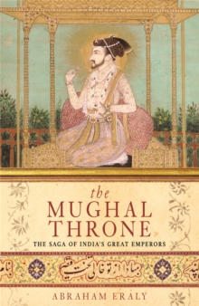 The Mughal Throne : The Saga of India's Great Emperors, Paperback Book