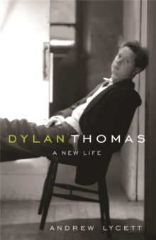 Dylan Thomas : A New Life, Paperback / softback Book