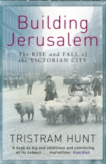 Building Jerusalem : The Rise and Fall of the Victorian City, Paperback Book