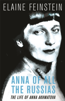 Anna of all the Russias : A Life of Anna Akhmatova, Paperback Book