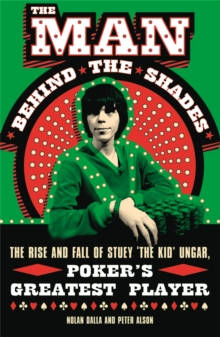 The Man Behind the Shades : The Rise and Fall of Poker's Greatest Player, Paperback Book
