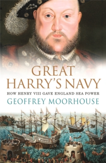 Great Harry's Navy : How Henry VIII Gave England Sea Power, Paperback / softback Book