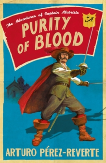 Purity of Blood : The Adventures of Captain Alatriste, Paperback Book