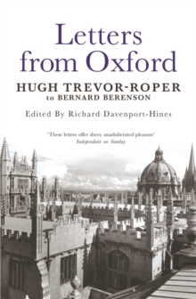 Letters from Oxford : Hugh Trevor-Roper to Bernard Berenson, Paperback / softback Book