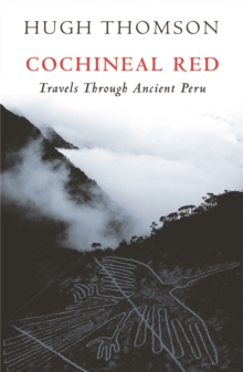 Cochineal Red : Travels Through Ancient Peru, Paperback Book
