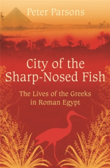 City of the Sharp-Nosed Fish : Greek Lives in Roman Egypt, Paperback Book