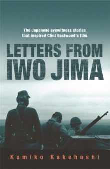 Letters from Iwo Jima : The Japanese Eyewitness Stories That Inspired Clint Eastwood's Film, Paperback Book