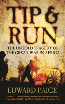 Tip and Run : The Untold Tragedy of the Great War in Africa, Paperback Book