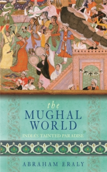 The Mughal World : India's Tainted Paradise, Paperback Book