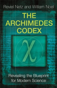 The Archimedes Codex : Revealing The Secrets Of The World's Greatest Palimpsest, Paperback / softback Book