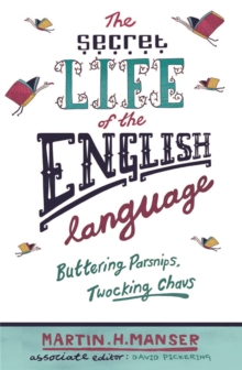 The Secret Life of the English Language : Buttering Parsnips and Twocking Chavs, Paperback Book