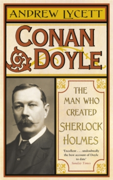 Conan Doyle : The Man Who Created Sherlock Holmes, Paperback Book