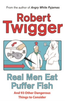Real Men Eat Puffer Fish : And 93 Other Dangerous Things To Consider, Paperback / softback Book