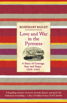 Love And War In The Pyrenees : A Story Of Courage, Fear And Hope, 1939-1944, Paperback / softback Book