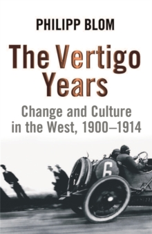 The Vertigo Years : Change And Culture In The West, 1900-1914, Paperback Book