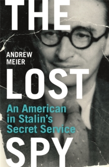 The Lost Spy : An American in Stalin's Secret Service, Paperback Book