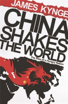 China Shakes The World : The Rise of a Hungry Nation, Paperback Book