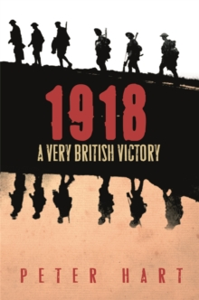 1918 : A Very British Victory, Paperback Book