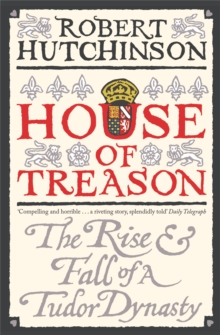 House of Treason : The Rise and Fall of a Tudor Dynasty, Paperback Book