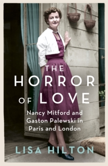 The Horror of Love : Nancy Mitford and Gaston Palewski in Paris and London, Paperback Book