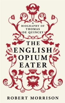 The English Opium-Eater : A Biography of Thomas De Quincey, Paperback / softback Book