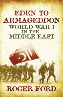 Eden To Armageddon : World War I The Middle East, Paperback / softback Book