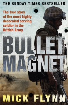 Bullet Magnet : Britain's Most Highly Decorated Frontline Soldier, Paperback / softback Book