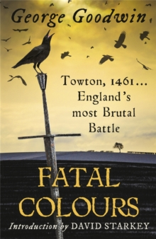 Fatal Colours : Towton, 1461 - England's Most Brutal Battle, Paperback / softback Book