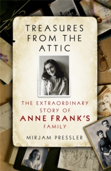 Treasures from the Attic : The Extraordinary Story of Anne Frank's Family, Paperback Book