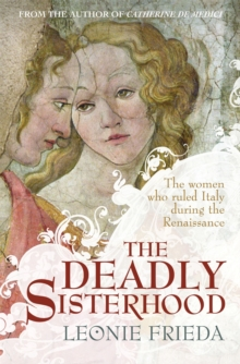 The Deadly Sisterhood : A story of Women, Power and Intrigue in the Italian Renaissance, Paperback Book