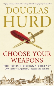 Choose Your Weapons : The British Foreign Secretary, Paperback Book