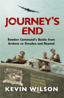 Journey's End : Bomber Command's Battle from Arnhem to Dresden and Beyond, Paperback Book