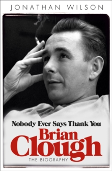 Brian Clough: Nobody Ever Says Thank You : The Biography, Paperback Book