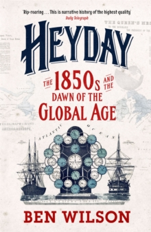 Heyday : The 1850s and the Dawn of the Global Age, Paperback / softback Book