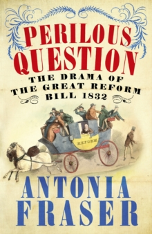 Perilous Question : The Drama of the Great Reform Bill 1832, Paperback Book