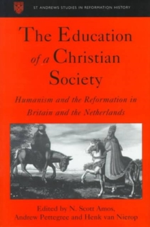 The Education of a Christian Society : Humanism and the Reformation in Britain and the Netherlands, Hardback Book