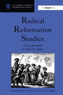Radical Reformation Studies : Essays Presented to James M. Stayer, Hardback Book