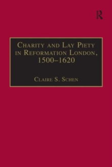 Charity and Lay Piety in Reformation London, 1500-1620, Hardback Book