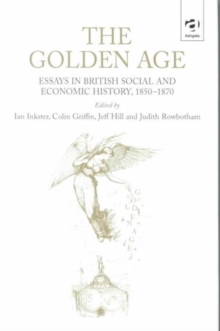 The Golden Age : Essays in British Social and Economic History, 1850-1870, Hardback Book