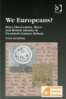 We Europeans?  Mass-Observation, Race and British Identity in the Twentieth Century : Mass-Observation, Race and British Identity in the Twentieth Century, Hardback Book