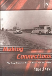 Making Connections : The Long-Distance Bus Industry in the USA, Hardback Book