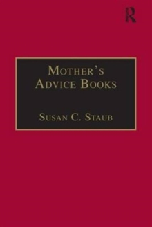 Mother's Advice Books : Printed Writings 1641-1700: Series II, Part One, Volume 3, Hardback Book